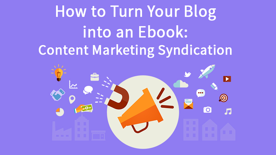 how to create ebooks using content marketing syndication