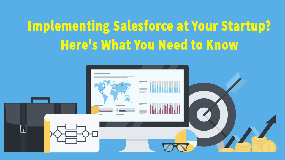 Implementing Salesforce at Your Startup? Here's What You Need to Know
