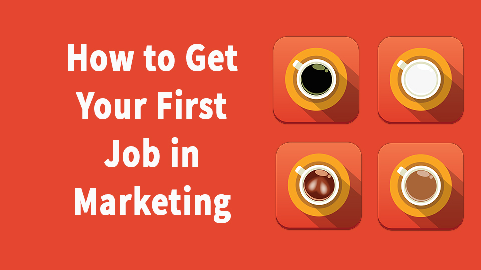 How to get a job in marketing