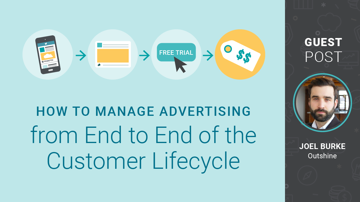 How to Manage Advertising from end to end of the Customer Lifecycle