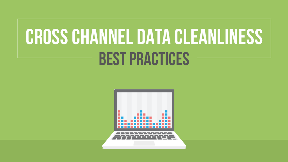 Cross-Channel Data Cleanliness Best Practices