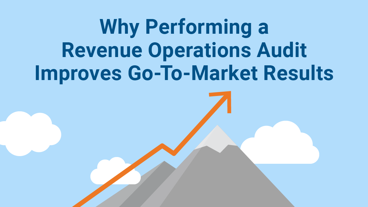 Why Performing a Revenue Operations Audit Improves Go-To-Market Results