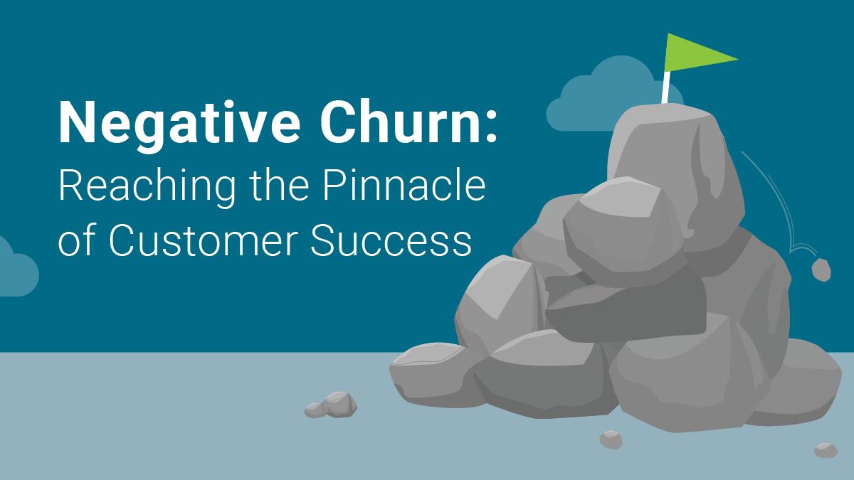 Negative Churn: Reaching the Pinnacle of Customer Success