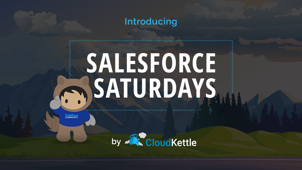 Salesforce Saturdays CloudKettle 2019