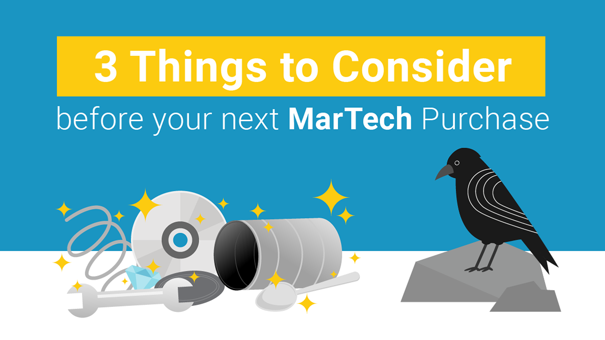 Three Things To Consider Before Your Next MarTech Purchase