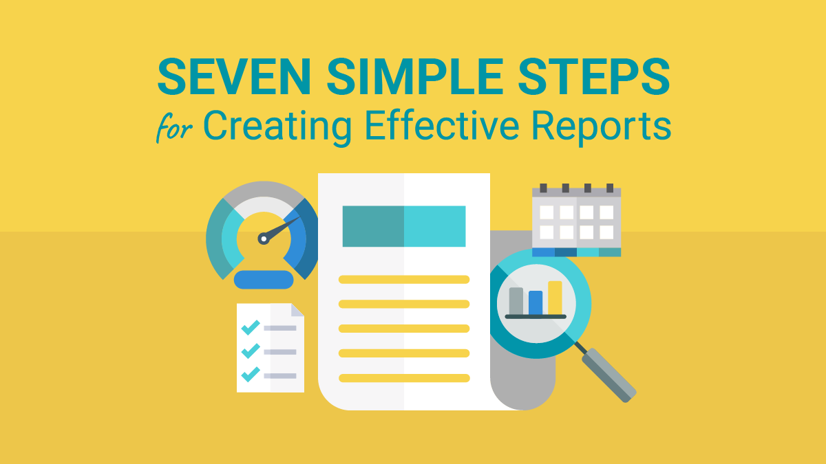 Seven Simple Steps for Creating Effective Reports