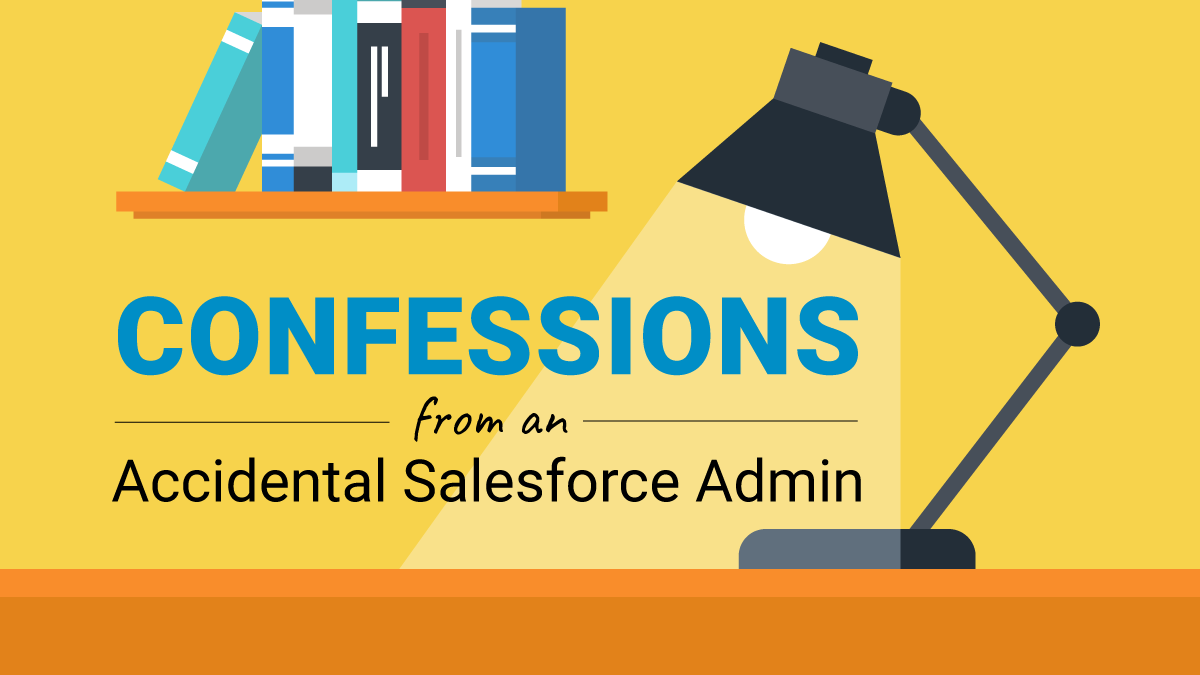Confessions an accidental salesforce admin