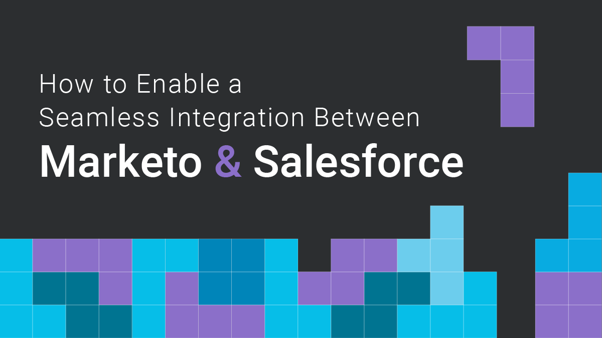 How to Enable a Seamless Integration Between Marketo and Salesforce