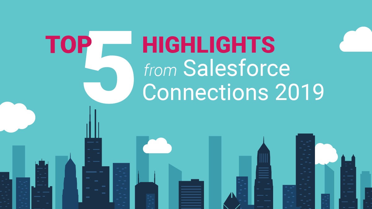 Top Five Highlights From Salesforce Connections 2019