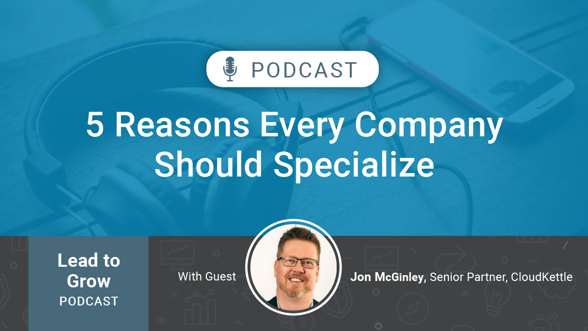 Podcast: 5 reasons to specialize, not generalize