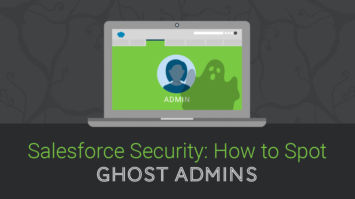 Salesforce Security: How to Spot Ghost Admins