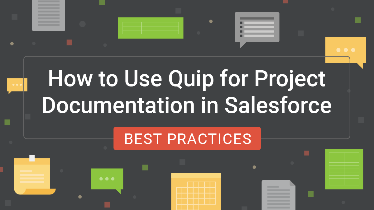 How to Use Quip for Project Documentation in Salesforce: Best Practices