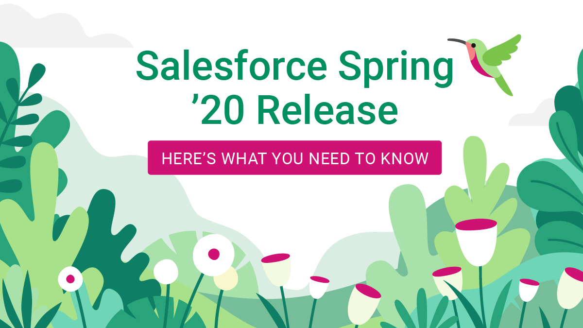 Salesforce Spring '20 Release: Here's What You Need to Know