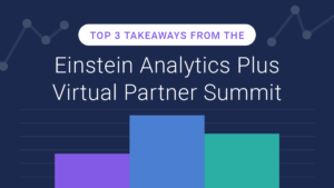 Einstein Analytics Virtual Summit top 3 takeaways