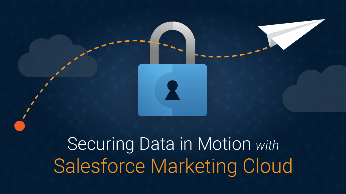 Securing Data in Motion With Salesforce Marketing Cloud