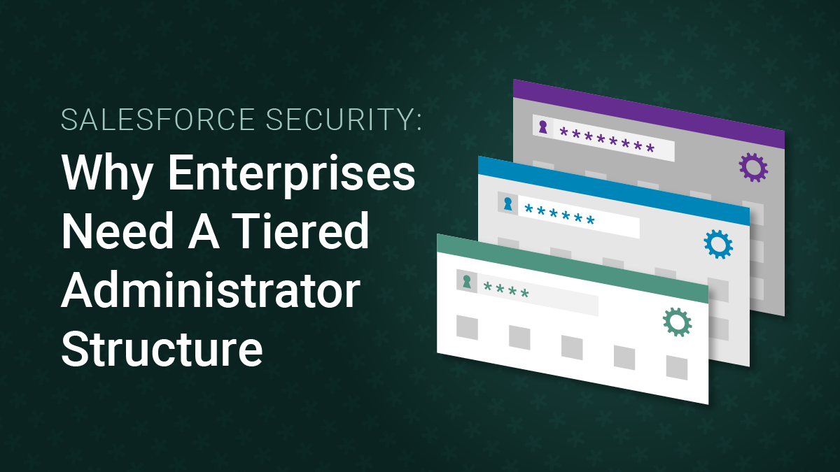 Salesforce Security: Why Enterprises Need A Tiered Administrator Structure