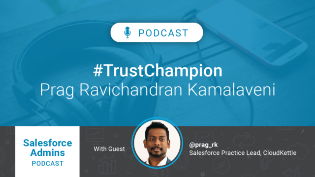 Salesforce Admins Podcast: Trust Champion Prag Ravichandran