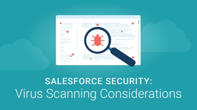 Salesforce Security: Virus Scanning Considerations