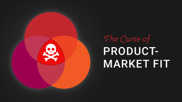 The Curse of Product-Market Fit