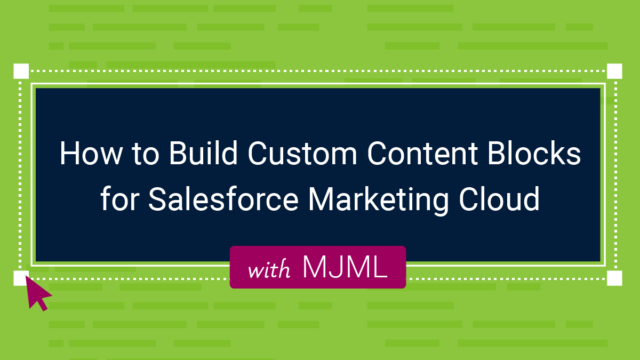 How to Build Custom Content Blocks for Salesforce Marketing Cloud with MJML