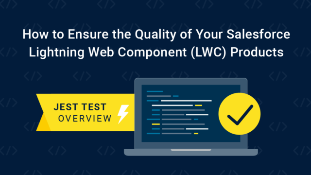 How to Ensure the Quality of Your Salesforce Lightning Web Component (LWC) Products: Jest Test Overview