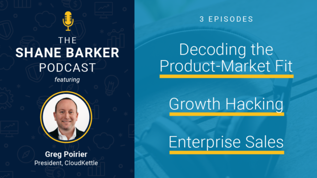 Greg Poirier on the Shane Barker Podcast: Enterprise Sales and Decoding Product-Market Fit