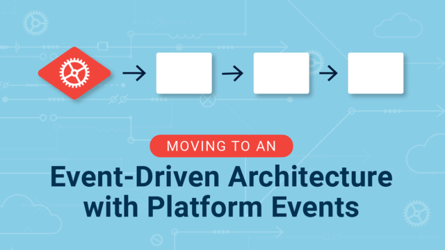 Moving to an Event-Driven Architecture with Platform Events