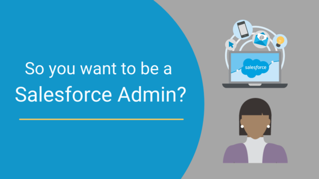 So you want to be a Salesforce Admin